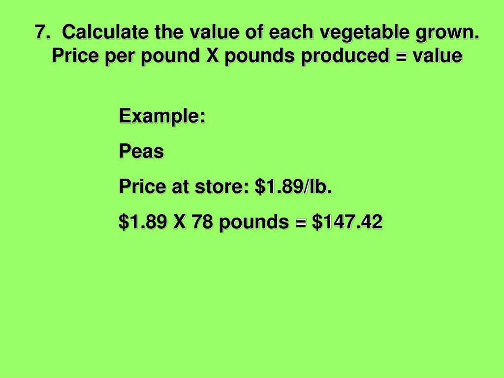7.  Calculate the value of each vegetable grown.