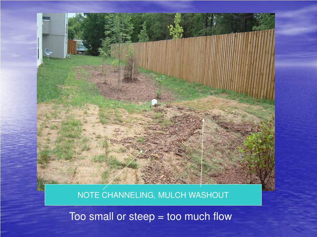NOTE CHANNELING, MULCH WASHOUT