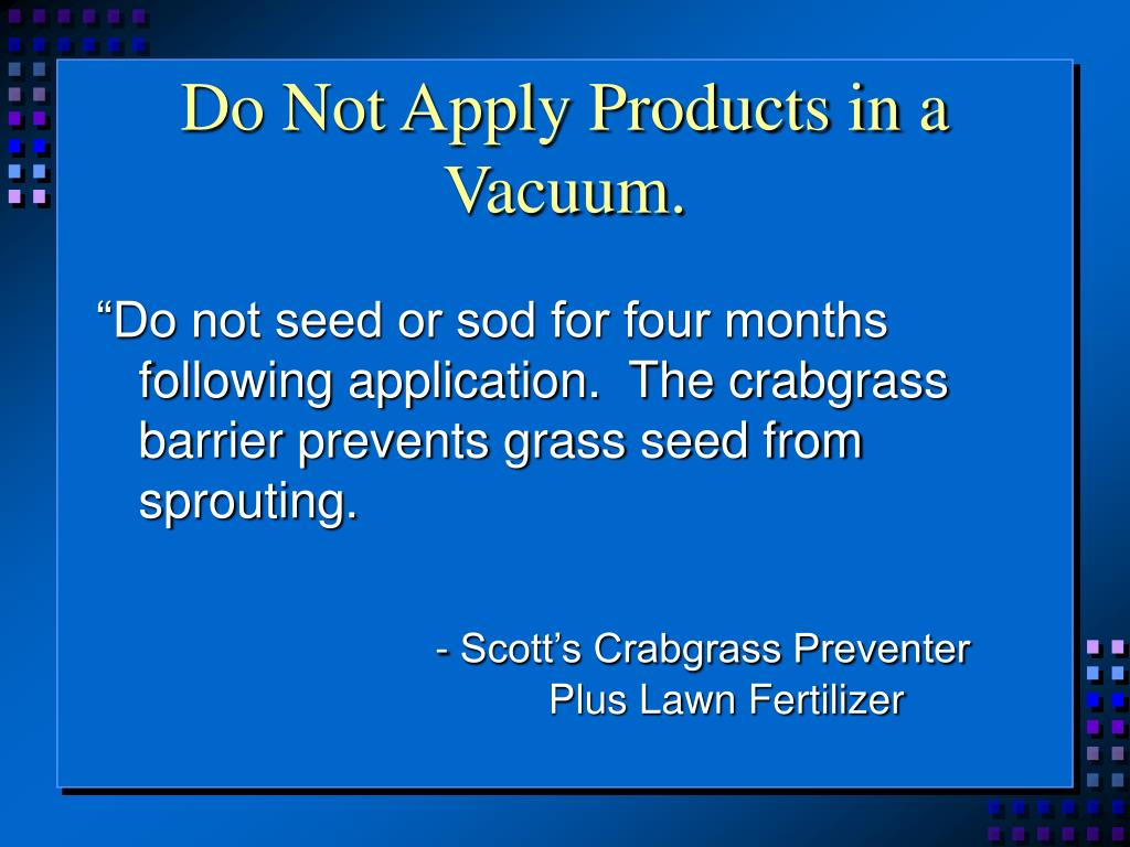 Do Not Apply Products in a Vacuum.