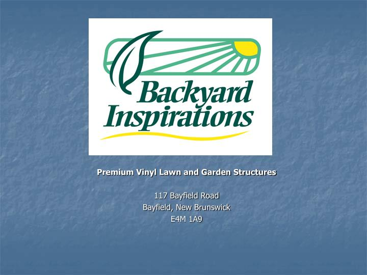 Premium vinyl lawn and garden structures 117 bayfield road bayfield new brunswick e4m 1a9