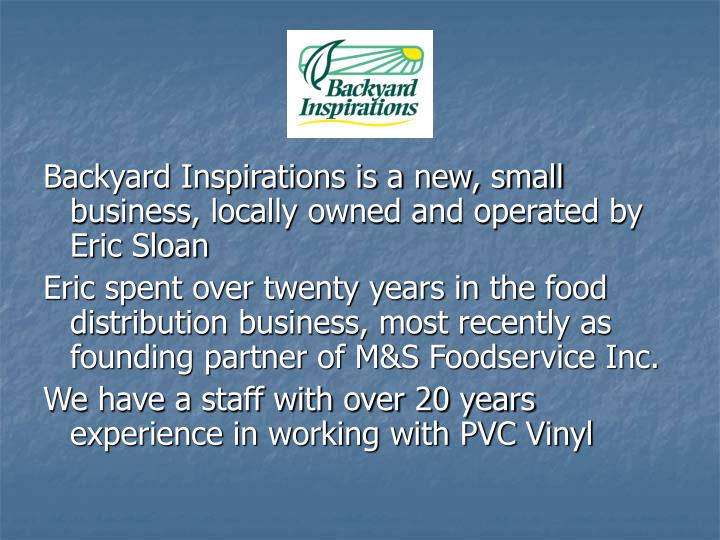 Backyard Inspirations is a new, small business, locally owned and operated by Eric Sloan