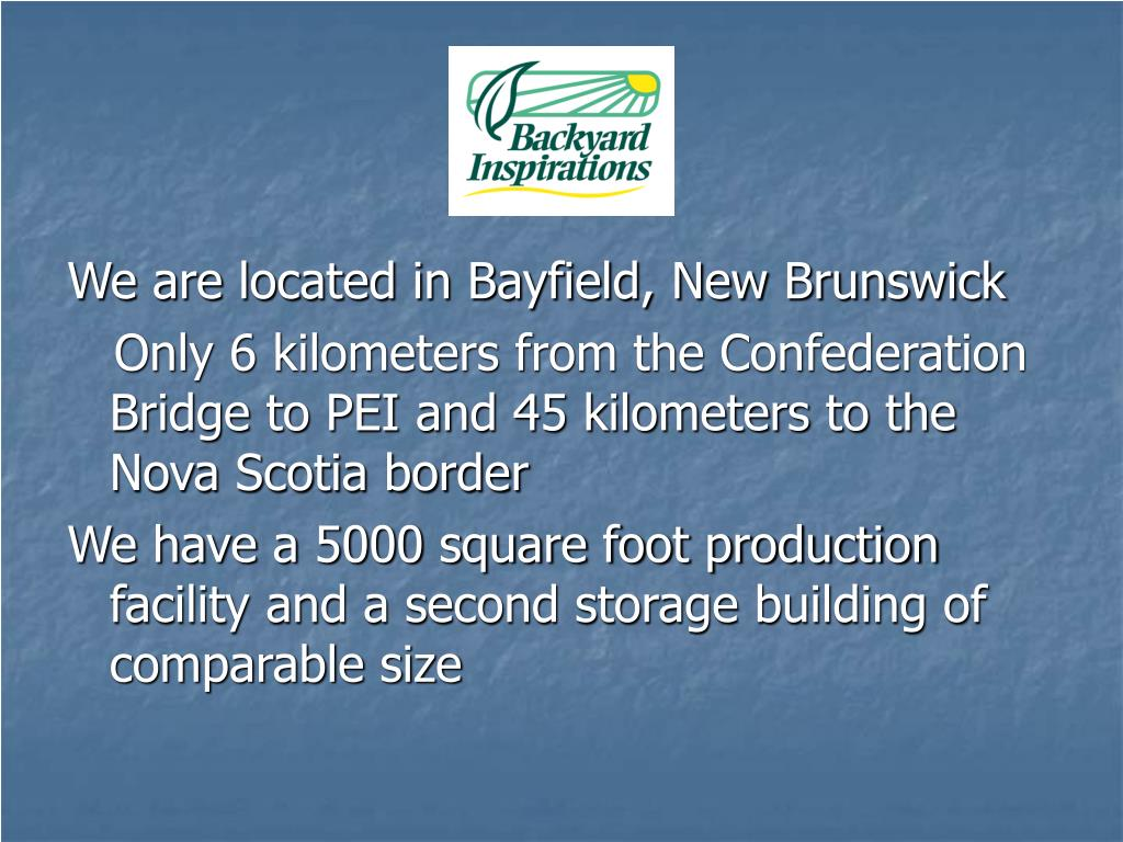 We are located in Bayfield, New Brunswick