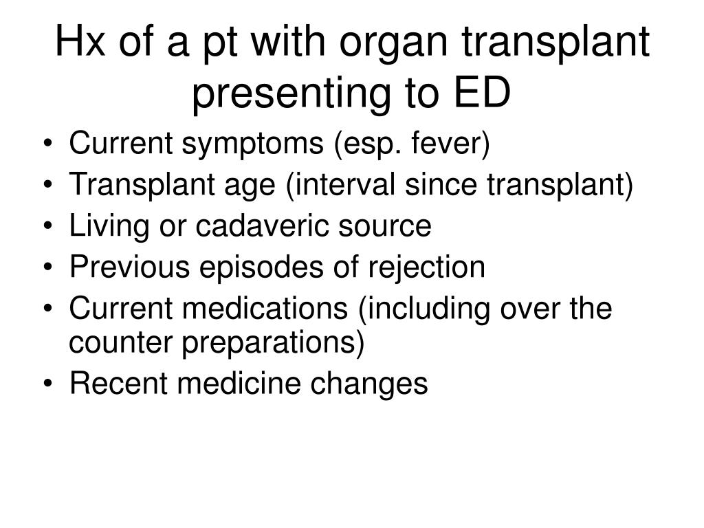 Hx of a pt with organ transplant presenting to ED