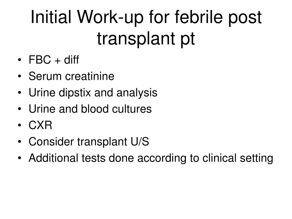 Initial Work-up for febrile post transplant pt