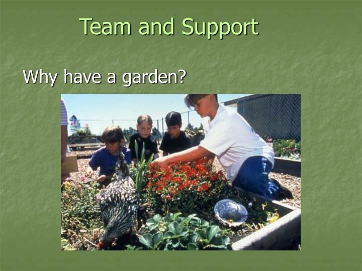 Team and support why have a garden