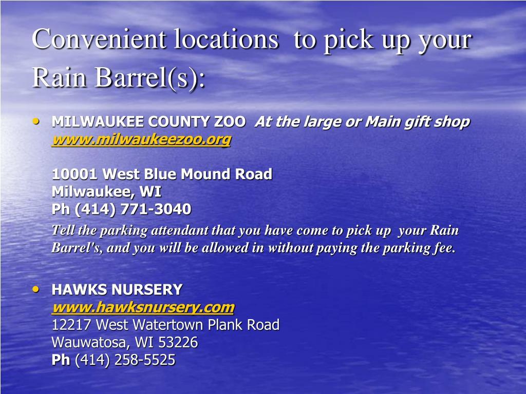 Convenient locations  to pick up your Rain Barrel(s):