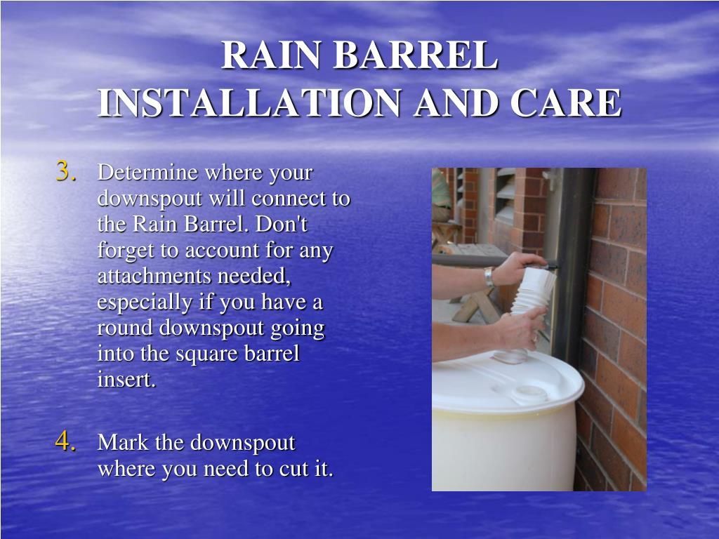 Determine where your downspout will connect to the Rain Barrel. Don't forget to account for any attachments needed, especially if you have a round downspout going into the square barrel insert.