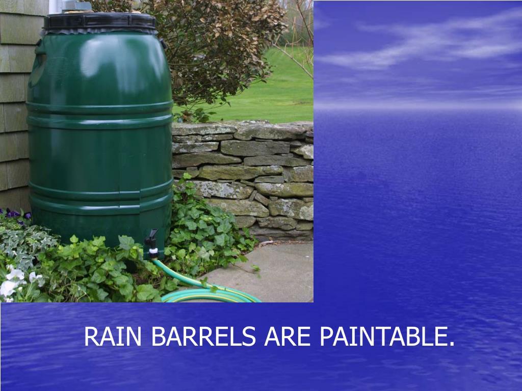 RAIN BARRELS ARE PAINTABLE.
