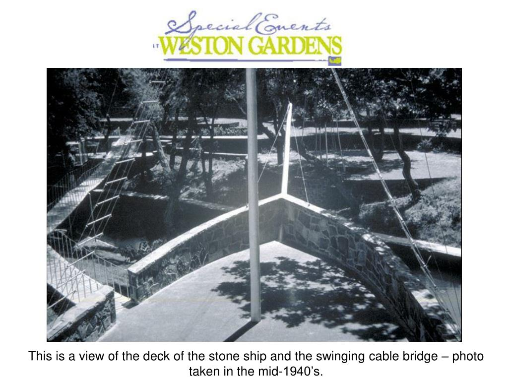 This is a view of the deck of the stone ship and the swinging cable bridge – photo taken in the mid-1940's.