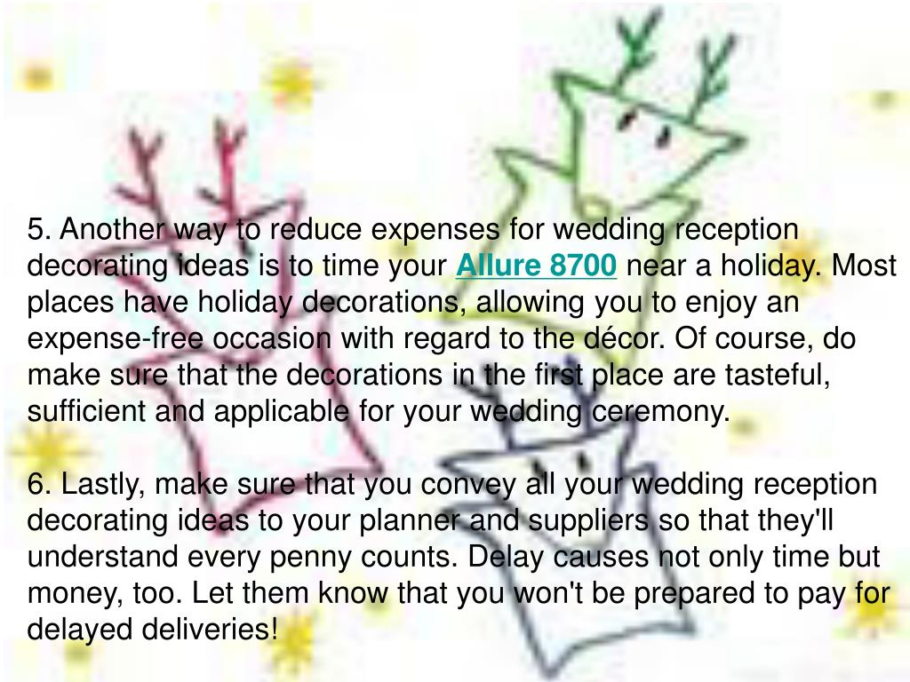 5. Another way to reduce expenses for wedding reception decorating ideas is to time your