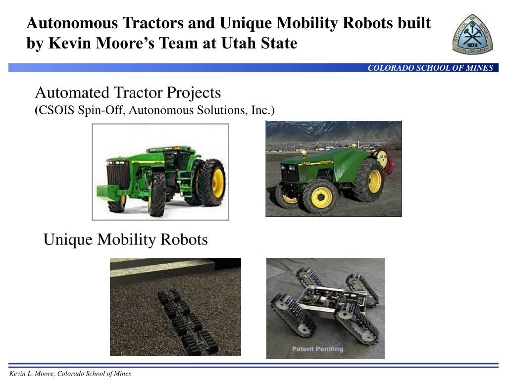 Autonomous Tractors and Unique Mobility Robots built by Kevin Moore's Team at Utah State