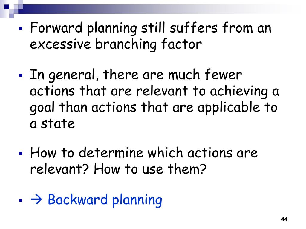 Forward planning still suffers from an excessive branching factor