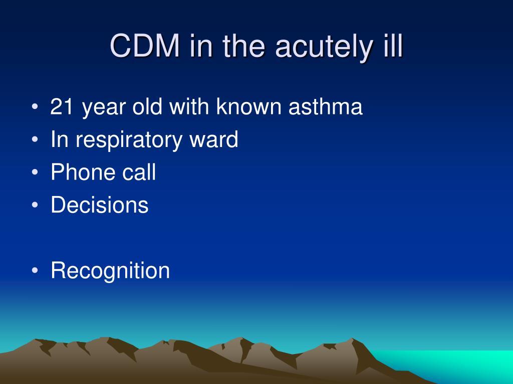 CDM in the acutely ill