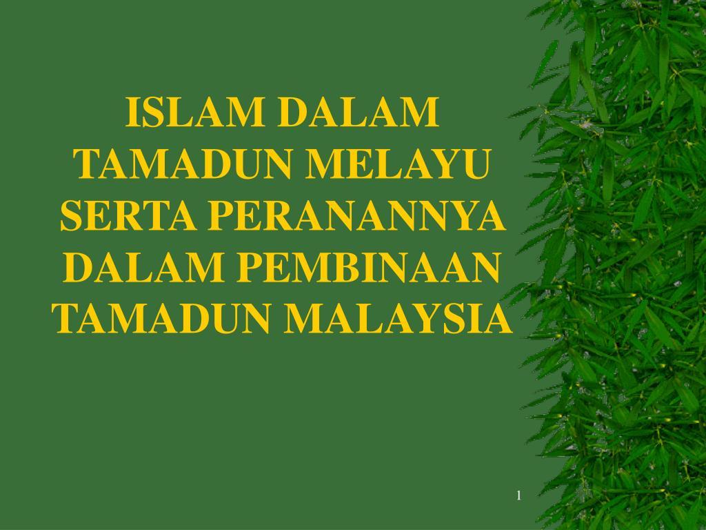 ISLAM DALAM TAMADUN MELAYU SERTA PERANANNYA DALAM PEMBINAAN TAMADUN MALAYSIA