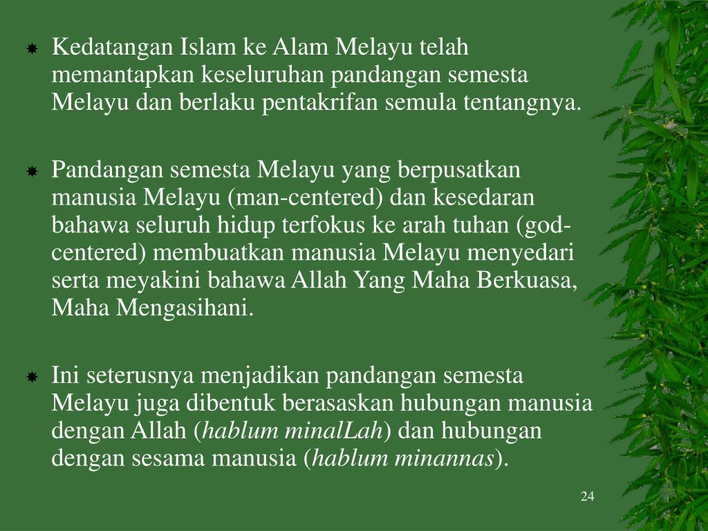 Kedatangan Islam ke Alam Melayu telah memantapkan keseluruhan pandangan semesta Melayu dan berlaku pentakrifan semula tentangnya.