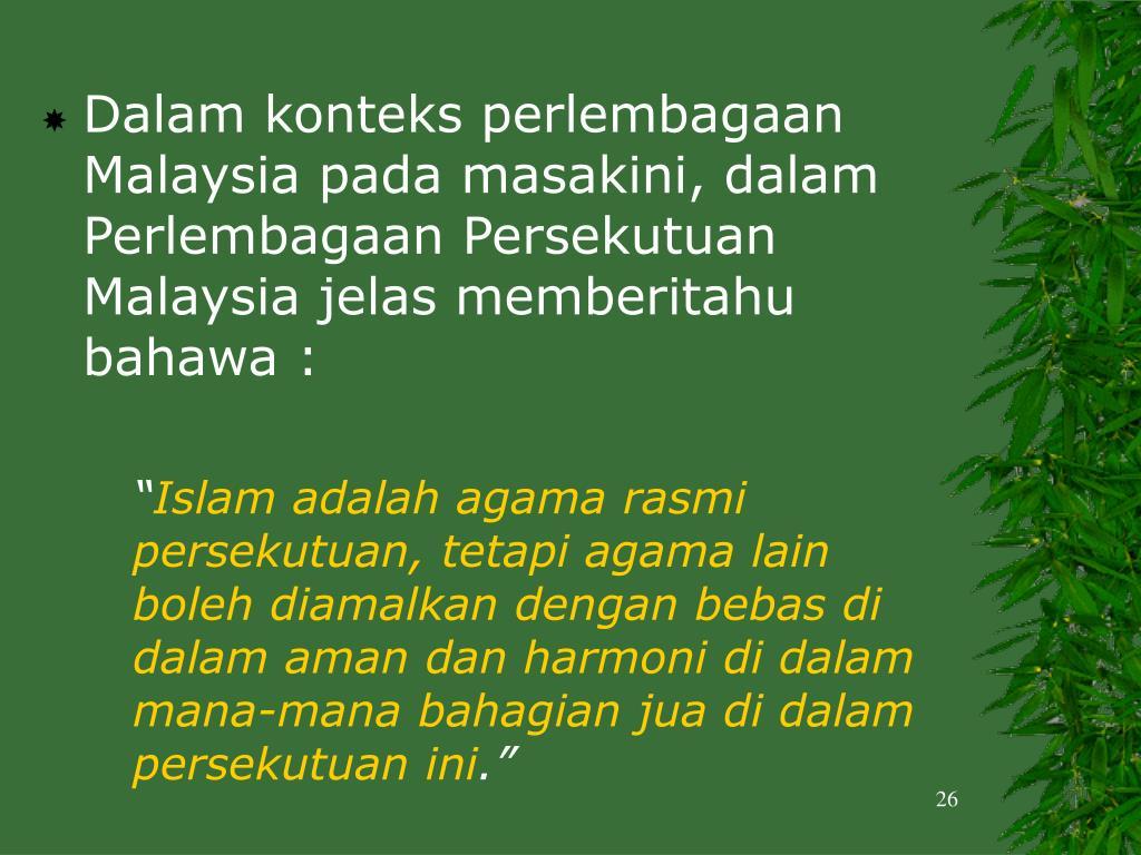 Dalam konteks perlembagaan Malaysia pada masakini, dalam Perlembagaan Persekutuan Malaysia jelas memberitahu bahawa :