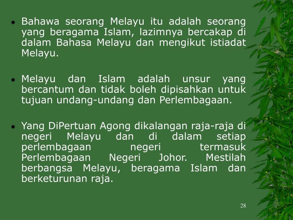 Bahawa seorang Melayu itu adalah seorang yang beragama Islam, lazimnya bercakap di dalam Bahasa Melayu dan mengikut istiadat Melayu.