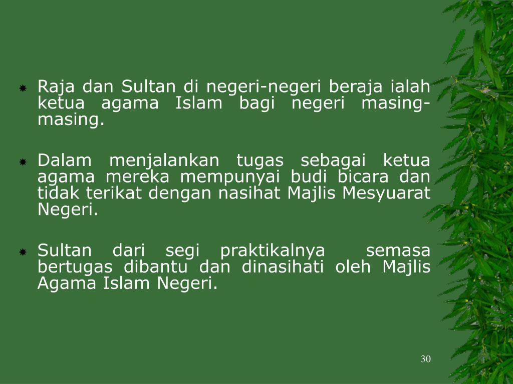 Raja dan Sultan di negeri-negeri beraja ialah ketua agama Islam bagi negeri masing-masing.