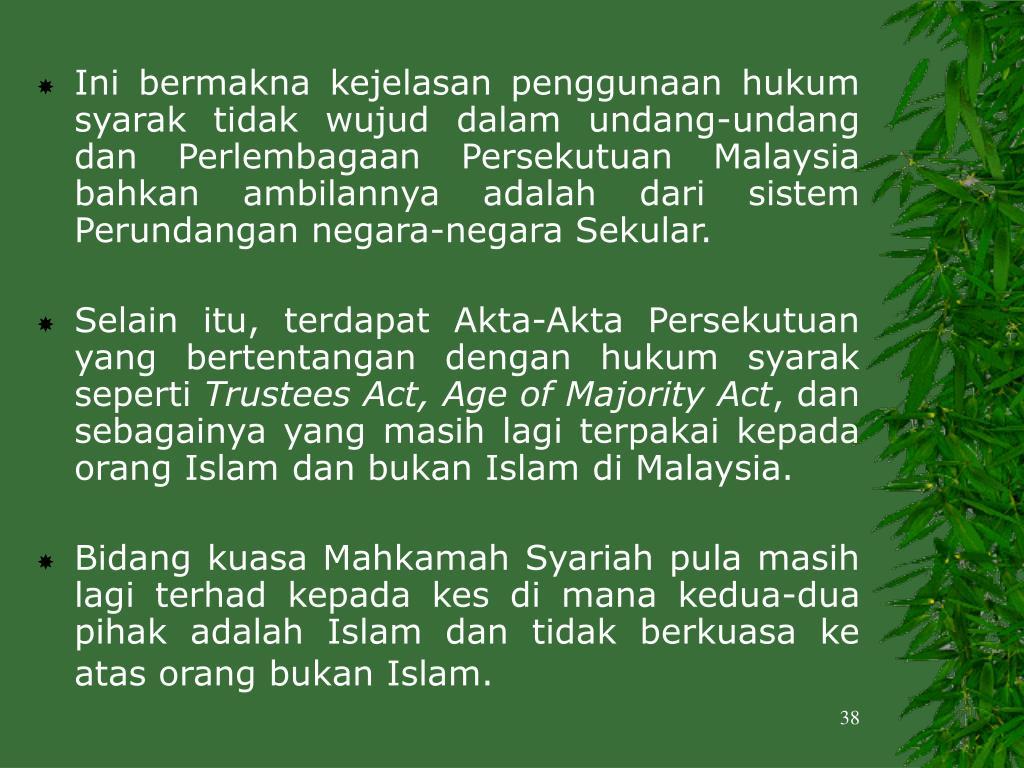 Ini bermakna kejelasan penggunaan hukum syarak tidak wujud dalam undang-undang dan Perlembagaan Persekutuan Malaysia bahkan ambilannya adalah dari sistem Perundangan negara-negara Sekular.
