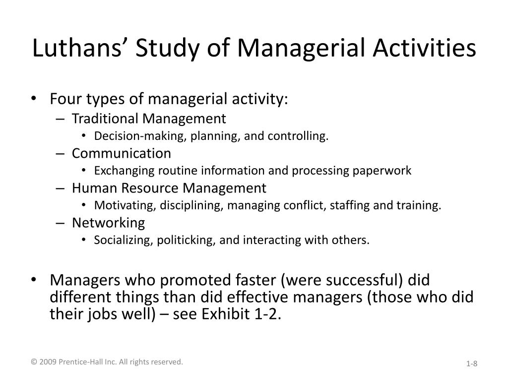 luthans study of managerial activities Luthans 4 managerial activities organizational behavior (ob) is a field of study that investigates the impact that individuals, groups, and structure have on behavior within organizations for the purpose of applying such knowledge toward improving an organization's effectiveness.