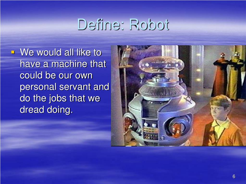 We would all like to have a machine that could be our own personal servant and do the jobs that we dread doing.