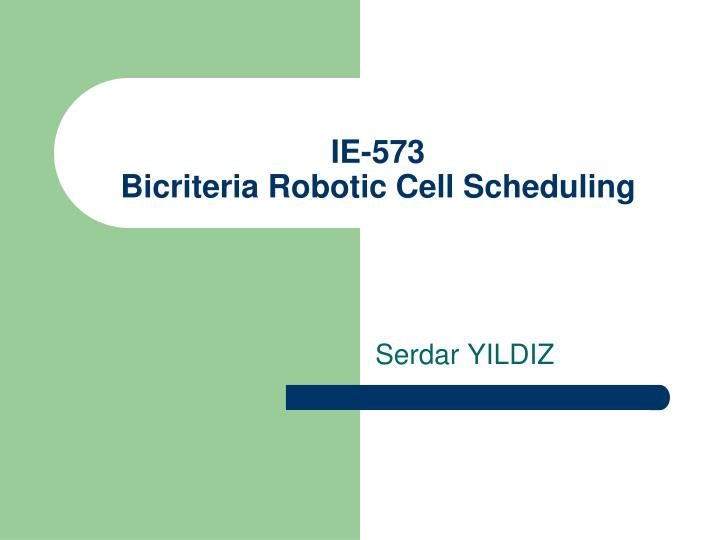 Ie 573 bicriteria robotic cell scheduling