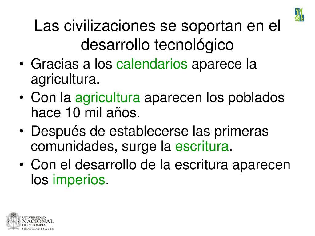 Las civilizaciones se soportan en el desarrollo tecnológico