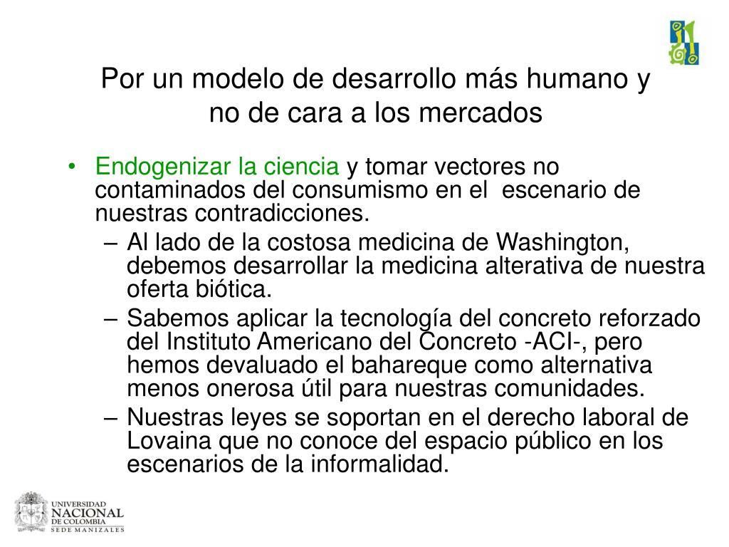 Por un modelo de desarrollo más humano y no de cara a los mercados