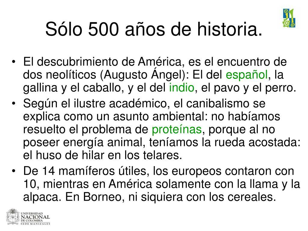 Sólo 500 años de historia.