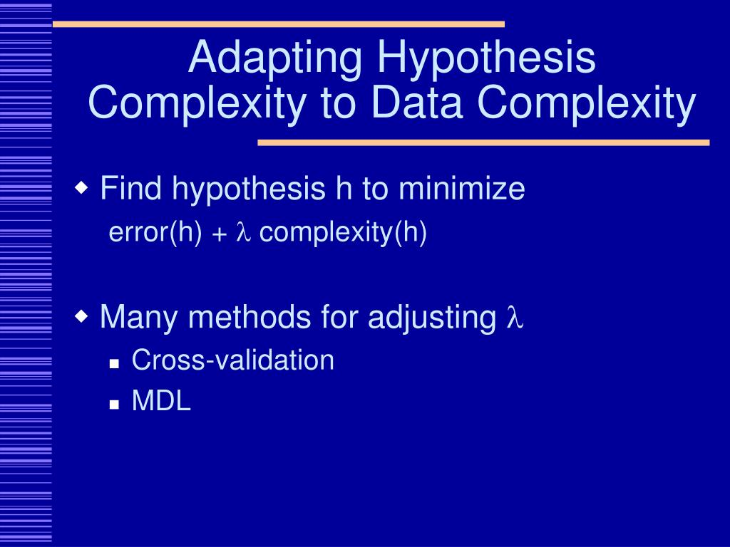 Adapting Hypothesis Complexity to Data Complexity