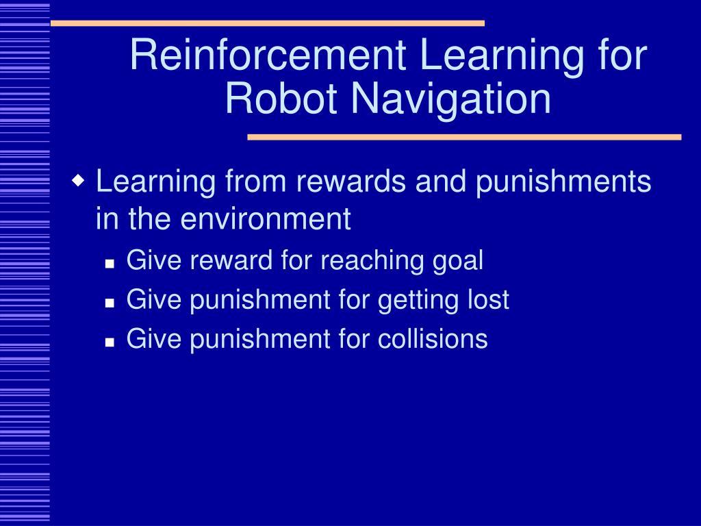 Reinforcement Learning for Robot Navigation