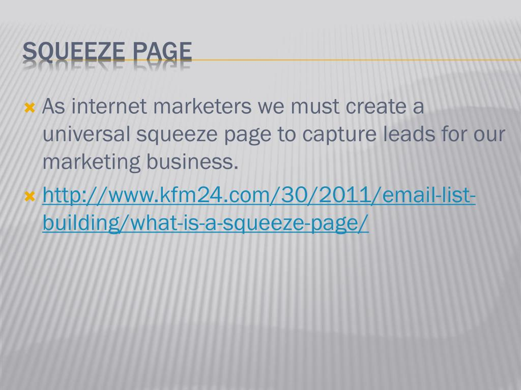 As internet marketers we must create a universal squeeze page to capture leads for our marketing business.