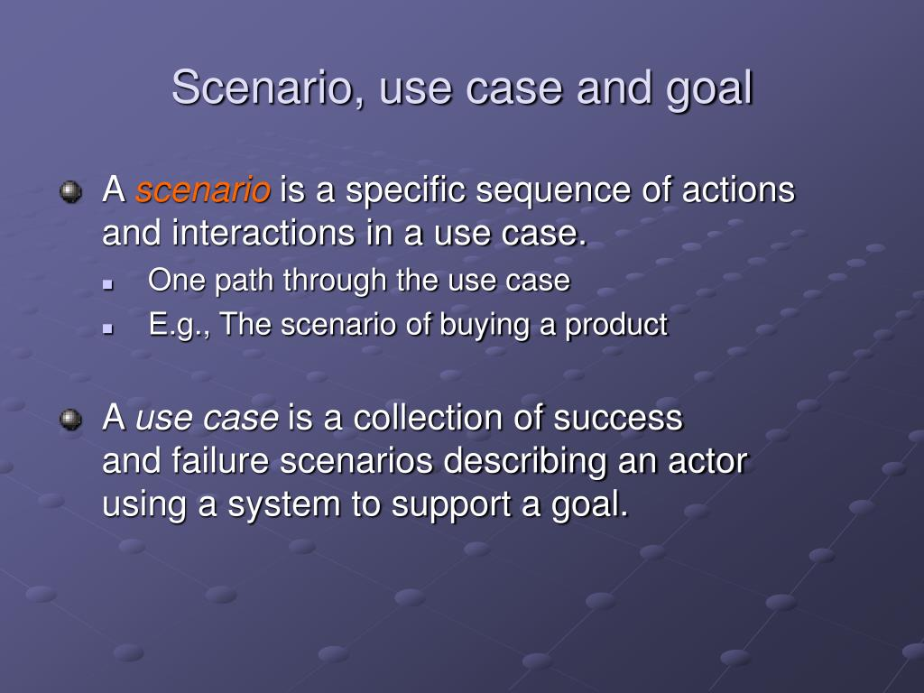 Scenario, use case and goal