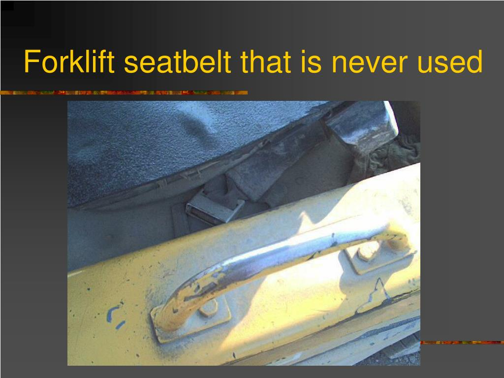 Forklift seatbelt that is never used