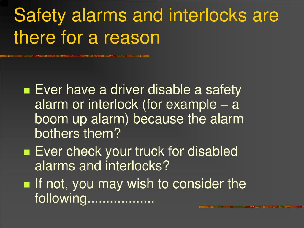 Safety alarms and interlocks are there for a reason