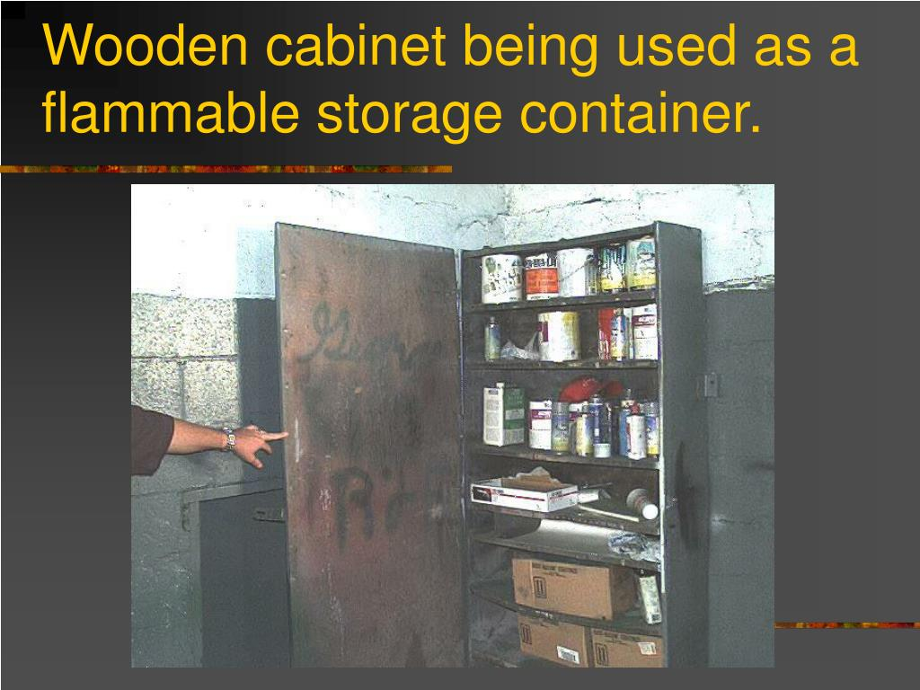 Wooden cabinet being used as a flammable storage container.