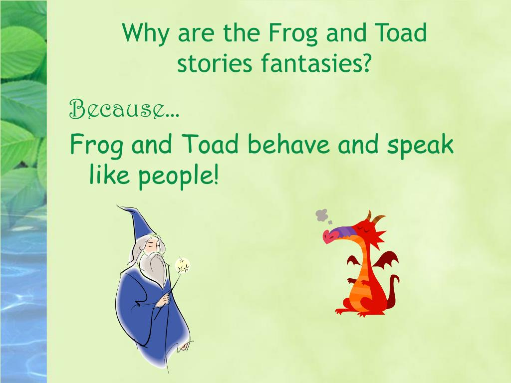 Why are the Frog and Toad