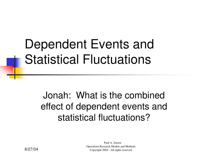 Dependent events and statistical fluctuations l.jpg
