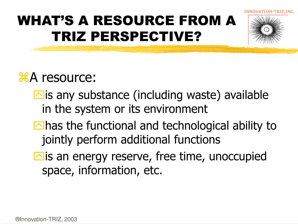 WHAT'S A RESOURCE FROM A TRIZ PERSPECTIVE?