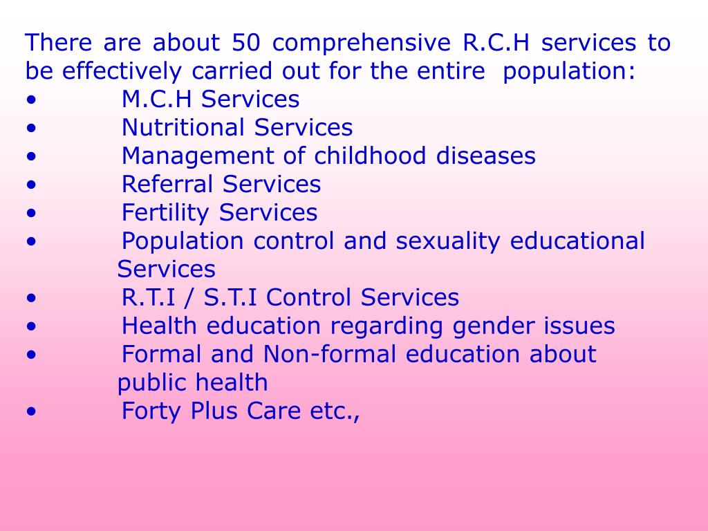 There are about 50 comprehensive R.C.H services to be effectively carried out for the entire  population: