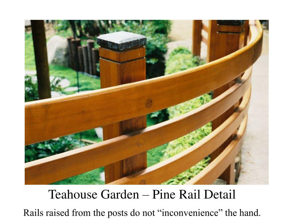 Teahouse Garden – Pine Rail Detail