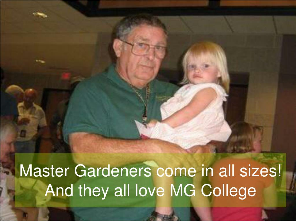 Master Gardeners come in all sizes!  And they all love MG College