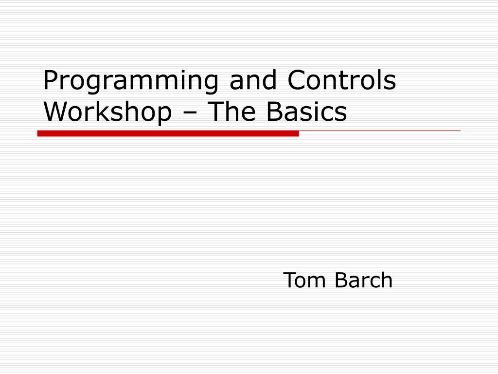 Programming and Controls Workshop – The Basics