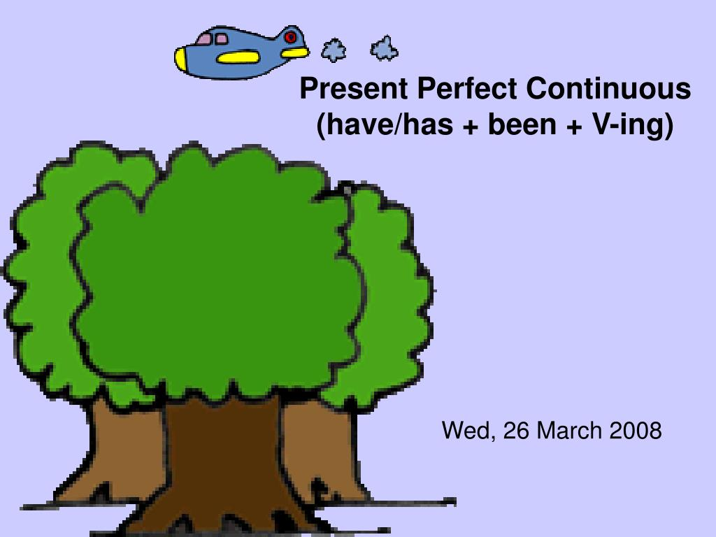 Present Perfect Continuous (have/has + been + V-ing)