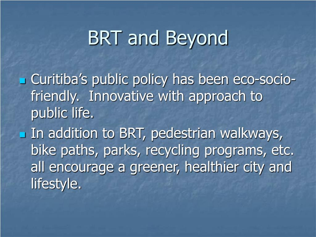 BRT and Beyond