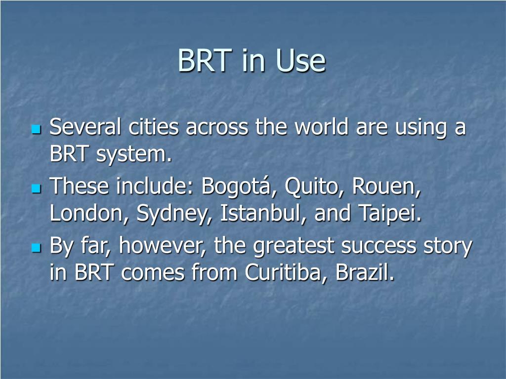 BRT in Use