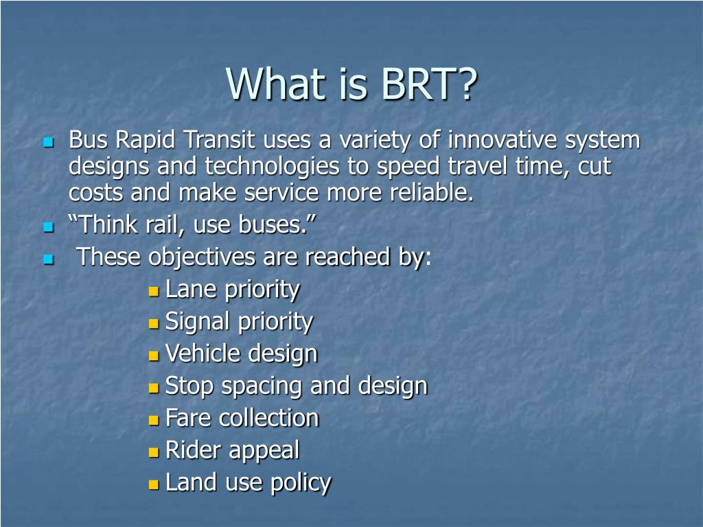 What is BRT?