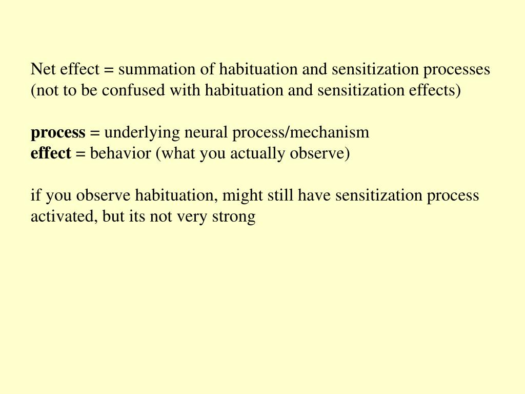 Net effect = summation of habituation and sensitization processes