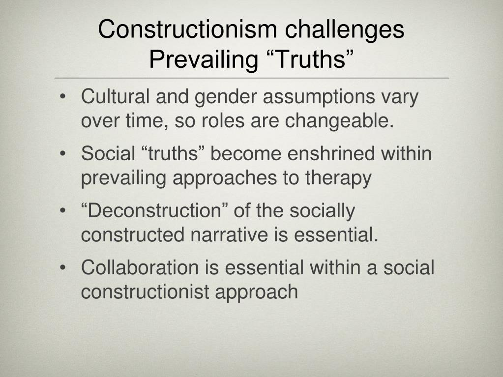 "Constructionism challenges Prevailing ""Truths"""