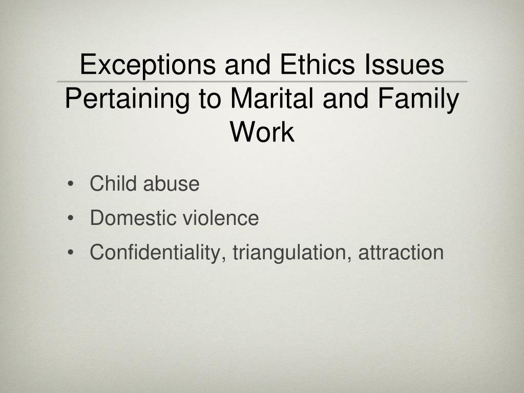 Exceptions and Ethics Issues Pertaining to Marital and Family Work